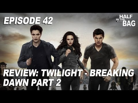 Half in the Bag Episode 42 Twilight Breaking Dawn part 2