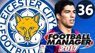 Football Manager 2017 | Leicester City | Part 36
