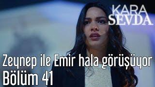 Kara Sevda 41. Bölüm - Zeynep ile Emir Hala Görüşüyor