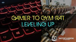Gamer to Gym Rat - Part 9 - Leveling Up