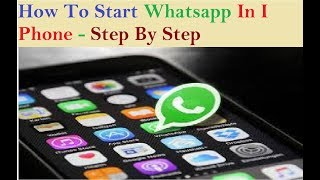 How To Start Whatsapp In IPhone - Step By Step