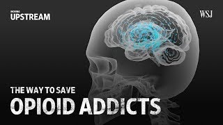 The Way to Save Opioid Addicts | Moving Upstream