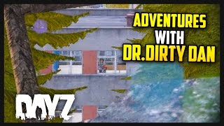 Adventures with Dr.Dirty Dan - DayZ Standalone