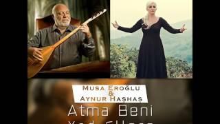 Musa Eroğlu & Aynur Haşhaş - Atma Beni Yad Ellere