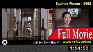 Watch: Equinox Flower (1958) Full Movie Online
