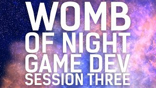 Game Development // Womb of Night // Session 03, Part 02