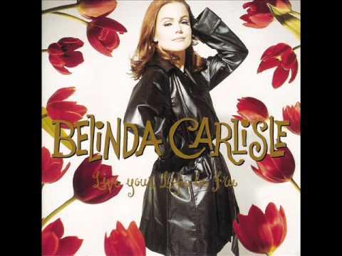 Live Your Life Be Free ♫ Belinda Carlisle