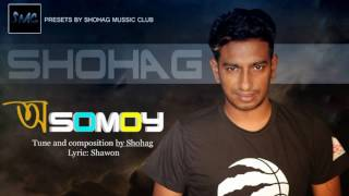 O Somoi Audio Song By Shohag 2017