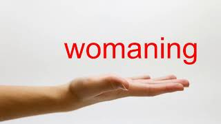 How to Pronounce womaning - American English