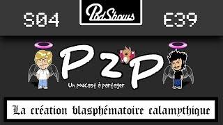P2P 39: La création blasphématoire calamythique