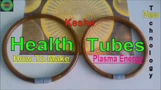 Keshe Health Tubes - How To make - Tutorial - Plasma Energy - New Technology