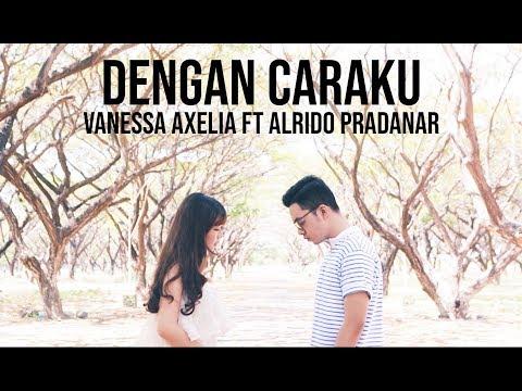 Download Dengan Caraku - Arsy Widianto, Brisia Jodie (Cover by Vanessa Axelia ft Alrido Pradanar) free