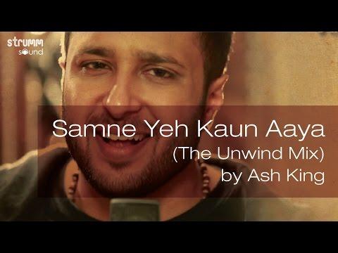Xxx Mp4 Samne Yeh Kaun Aaya The Unwind Mix By Ash King 3gp Sex