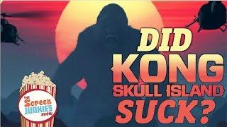 "Did ""Kong: Skull Island"" Suck??"