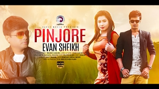 Pinjore | Evan Sheikh | Bangla New Music Video 2017