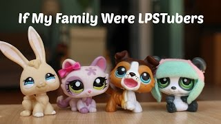 If My Family Were LPSTubers?!