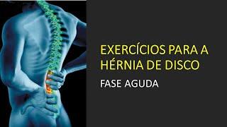 Exercícios para Hérnia de Disco   Fase Aguda