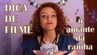 DICA DE FILME  - O AMANTE DA RAINHA