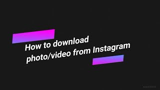 How to download photo/video from Instagram