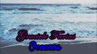 Graciele Farias   Oceanos - Com Letra