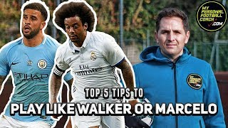 Soccer Training - Top 5 Tips To Play As A Full Back/Wing Back Like Kyle Walker Or Marcelo