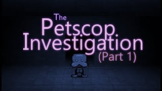 The Petscop Investigation - Part 1