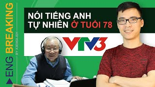 Học tiếng Anh: Cụ ông 78 tuổi nói tiếng Anh thành thạo chỉ sau 3 tháng với Eng Breaking [VTV3]