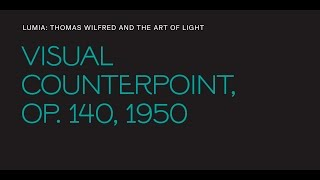 "Thomas Wilfred, ""Visual Counterpoint, Op. 140"""