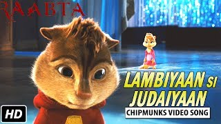 Lambiyaan Si Judaiyaan |  Chipmunks Video Song | Arijit Singh | Raabta