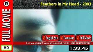 Watch Online: Feathers in My Head (2003)