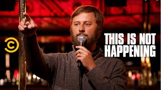 This Is Not Happening - Rory Scovel - Sharty Party - Uncensored