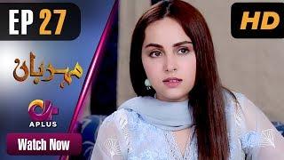 Drama | Meherbaan - Episode 27 | Aplus ᴴᴰ Dramas | Affan Waheed, Nimrah Khan, Asad Malik