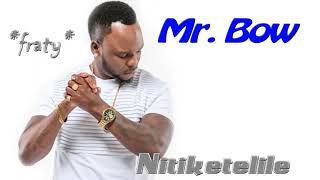 Mr. Bow - Nitiketelile (2017)