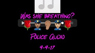 911 Audio Was Kenneka breathing? 🌹 Police Radio