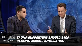 Trump Supporters Should Stop Dancing Around Immigration - The Opposition w/ Jordan Klepper