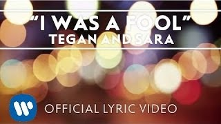 Tegan and Sara - I Was A Fool [OFFICIAL LYRIC VIDEO]