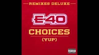 """E-40 """"Choices"""" (Yup) Feat.  Slim Thug, Z Ro & Kirko Bangz [Remix]"""