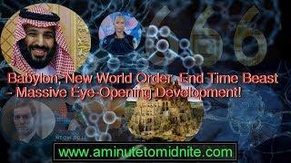 Babylon, New World Order, End Time Beast  - Massive Eye Opening Development!