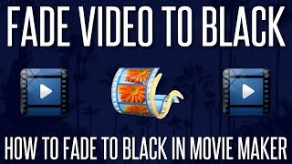 How to Fade a Video to Black in Windows Movie Maker | 2017