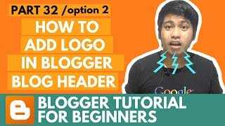Blogger Tutorial for Beginners - How to Add Logo in Blogger Blog Header (option 2) - Part 32