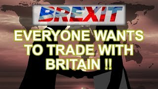 💰 💴 Brexit - Everyone Wants to Trade With a Post-Brexit Britain! 💴 💰