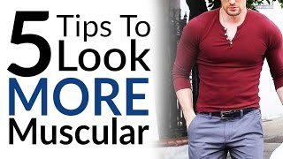 5 Tips To Look More Muscular | Dress For Skinny Guy Body Type | Thin Man Style Tips Video