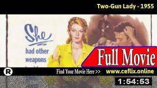 Watch: Two-Gun Lady (1955) Full Movie Online