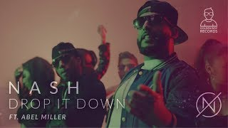 Drop it Down | NASH ft. Abel Miller | Music by Shayal | Golden Boy Records