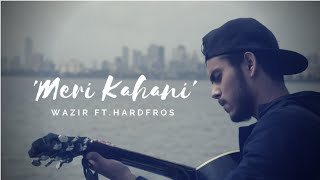 Wazir ft  Hardfros  - 'Meri Kahani'|Hindi Rap Song 2018|