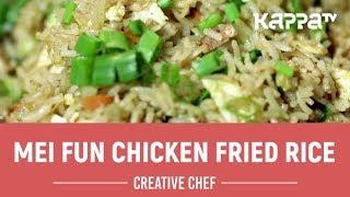 Mei Fun Chicken Fried Rice - Creative Chef - Kappa TV