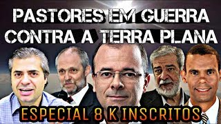 PASTORES EM GUERRA CONTRA A TERRA PLANA - Especial 8 K