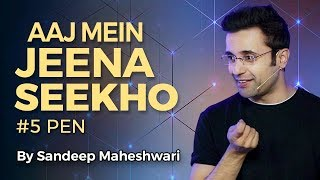 Aaj Mein Jeena Seekho - By Sandeep Maheshwari (#5 Pen)