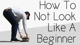 How To Not Look Like A Complete Beginner Skater
