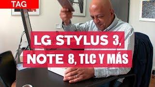 Galaxy Note 8, LG Stylus 3, el nuevo TLC y más - TAG #282 con @jmatuk